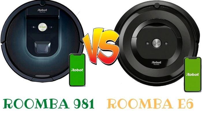roomba 981 vs roomba e6
